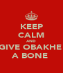KEEP CALM AND GIVE OBAKHE  A BONE  - Personalised Poster A4 size