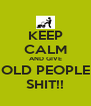 KEEP CALM AND GIVE OLD PEOPLE SHIT!! - Personalised Poster A4 size