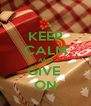 KEEP CALM AND GIVE  ON - Personalised Poster A4 size