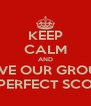 KEEP CALM AND GIVE OUR GROUP A PERFECT SCORE - Personalised Poster A4 size