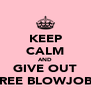 KEEP CALM AND GIVE OUT FREE BLOWJOBS - Personalised Poster A4 size