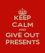 KEEP CALM AND GIVE OUT PRESENTS - Personalised Poster A4 size