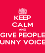 KEEP CALM AND GIVE PEOPLE FUNNY VOICES - Personalised Poster A4 size