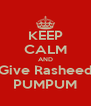 KEEP CALM AND Give Rasheed PUMPUM - Personalised Poster A4 size