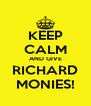 KEEP CALM AND GIVE RICHARD MONIES! - Personalised Poster A4 size