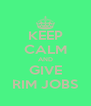 KEEP CALM AND GIVE RIM JOBS - Personalised Poster A4 size