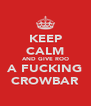 KEEP CALM AND GIVE ROO A FUCKING CROWBAR - Personalised Poster A4 size