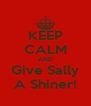 KEEP CALM AND Give Sally A Shiner! - Personalised Poster A4 size