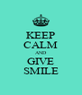 KEEP CALM AND GIVE SMILE - Personalised Poster A4 size