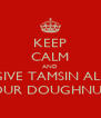 KEEP CALM AND GIVE TAMSIN ALL YOUR DOUGHNUTS - Personalised Poster A4 size