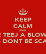 KEEP CALM AND GIVE TEEJ A BLOWJOB AND DONT BE SCARED - Personalised Poster A4 size