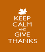 KEEP CALM AND GIVE THANKS - Personalised Poster A4 size