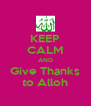 KEEP CALM AND Give Thanks to Alloh - Personalised Poster A4 size