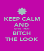 KEEP CALM AND GIVE THAT BITCH THE LOOK - Personalised Poster A4 size