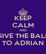 KEEP CALM AND GIVE THE BALL TO ADRIAN - Personalised Poster A4 size