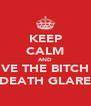 KEEP CALM AND GIVE THE BITCH A DEATH GLARE - Personalised Poster A4 size