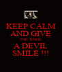 KEEP CALM AND GIVE THE JUDGE A DEVIL SMILE !!! - Personalised Poster A4 size