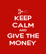 KEEP CALM AND GIVE THE MONEY - Personalised Poster A4 size
