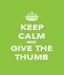KEEP CALM AND GIVE THE THUMB - Personalised Poster A4 size