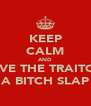 KEEP CALM AND GIVE THE TRAITOR A BITCH SLAP - Personalised Poster A4 size