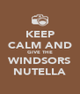 KEEP CALM AND GIVE THE WINDSORS NUTELLA - Personalised Poster A4 size