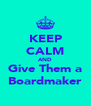 KEEP CALM AND Give Them a Boardmaker - Personalised Poster A4 size