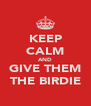 KEEP CALM AND GIVE THEM THE BIRDIE - Personalised Poster A4 size