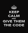 KEEP CALM AND GIVE THEM THE CODE - Personalised Poster A4 size