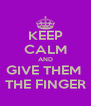 KEEP CALM AND GIVE THEM  THE FINGER - Personalised Poster A4 size