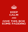 KEEP CALM AND GIVE THIS BOX SOME PADDING - Personalised Poster A4 size