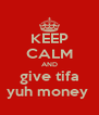 KEEP CALM AND give tifa yuh money  - Personalised Poster A4 size