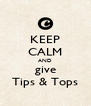 KEEP CALM AND give Tips & Tops - Personalised Poster A4 size