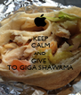 KEEP CALM AND GIVE   TO GIGA SHAWRMA - Personalised Poster A4 size