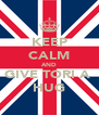 KEEP CALM AND GIVE TORI A  HUG - Personalised Poster A4 size