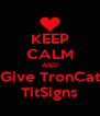 KEEP CALM AND Give TronCat TitSigns - Personalised Poster A4 size