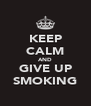 KEEP CALM AND GIVE UP SMOKING - Personalised Poster A4 size