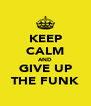 KEEP CALM AND GIVE UP THE FUNK - Personalised Poster A4 size
