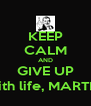 KEEP CALM AND GIVE UP with life, MARTIN - Personalised Poster A4 size