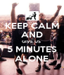 KEEP CALM AND GIVE US  5 MINUTES ALONE - Personalised Poster A4 size