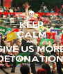 KEEP CALM AND GIVE US MORE  DETONATION! - Personalised Poster A4 size