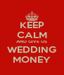 KEEP CALM AND GIVE US WEDDING MONEY - Personalised Poster A4 size