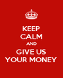 KEEP CALM AND GIVE US YOUR MONEY - Personalised Poster A4 size