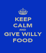 KEEP CALM AND GIVE WILLY FOOD - Personalised Poster A4 size