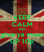 KEEP CALM AND give ya mum UP 10p - Personalised Poster A4 size