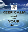 KEEP CALM and GIVE YOUR ALL - Personalised Poster A4 size