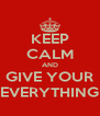 KEEP CALM AND GIVE YOUR EVERYTHING - Personalised Poster A4 size