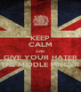 KEEP CALM AND GIVE YOUR HATER THE MIDDLE FINGER - Personalised Poster A4 size