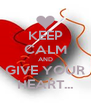 KEEP CALM AND GIVE YOUR HEART... - Personalised Poster A4 size