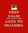 KEEP CALM AND GIVE YOUR LUCK TO MUAMBA - Personalised Poster A4 size