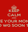 KEEP CALM AND GIVE YOUR MONEY TO WG SOON TM - Personalised Poster A4 size